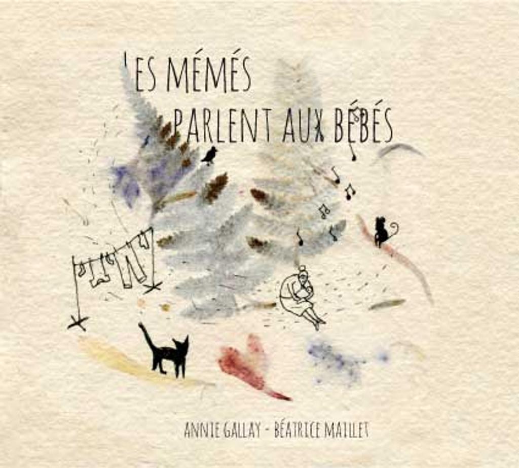 Les mémés parlent aux bébés / Annie Gallay et Béatrice Maillet  